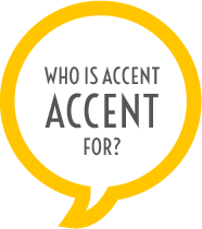 Who is ACCENT designed for?
